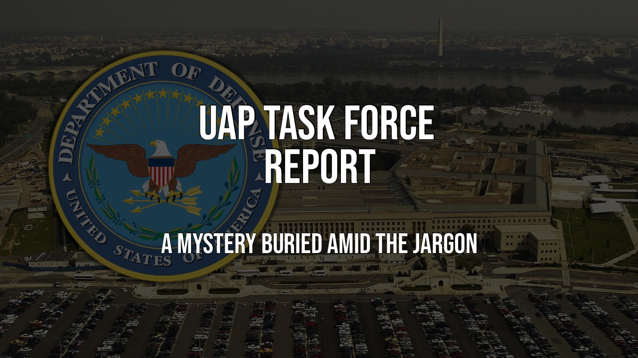 Richard Dolan: The UAP Task Force Report: A Mystery Buried Amid the Jargon UAP-Task-Force-Report